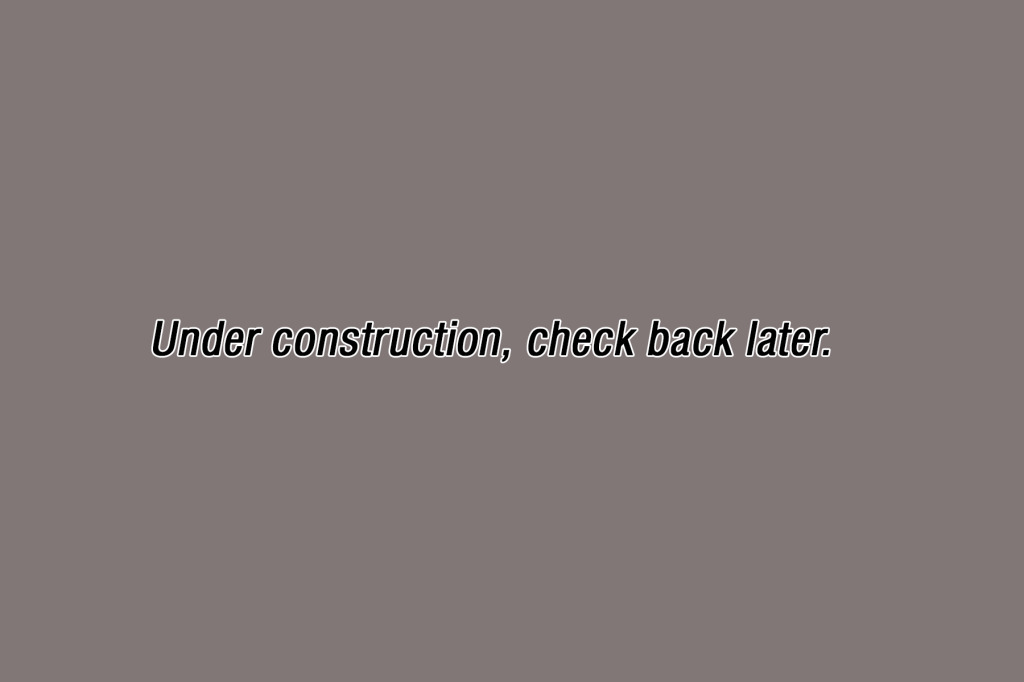 Under construction, check back later